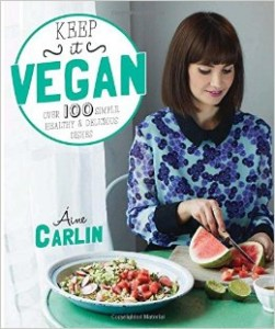 Keep it Vegan 100 healthy, simple and delicious dishes, by Aine Carlin